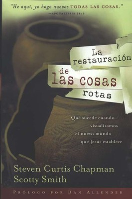 La Restauracion de las Cosas Rotas (Restoring Broken Things)  -     By: Steven Curtis Chapman, Scotty Smith