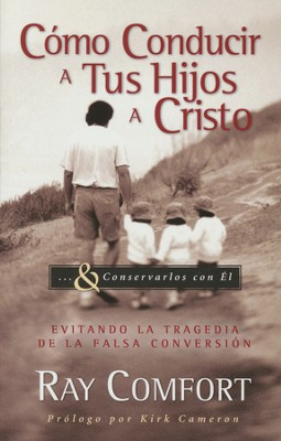 Cómo Conducir A Tus Hijos A Cristo...y Conservarlos con El  (How to Bring Your Children to Christ... & Keep Them There)  -     By: Ray Comfort