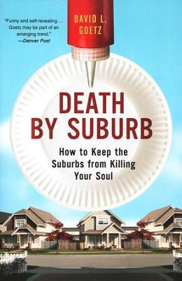 Death by Suburb: How to Keep the Suburbs from  Killing Your Soul  -     By: David L. Goetz
