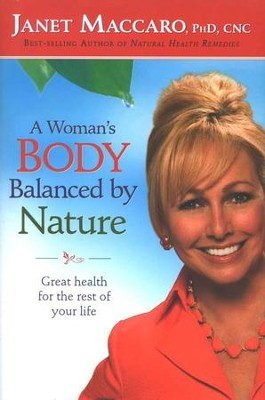 A Woman's Body Balanced By Nature: Great health for the rest of your life  -     By: Janet Maccaro