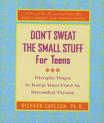 Don't Sweat the Small Stuff for Teens  -     By: Richard Carlson
