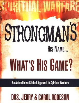 Stongman's His Name...What's His Game?: An Authoritative Biblical Approach to Spiritual Warfare  -     By: Dr. Jerry Robeson, Dr. Carol Robeson