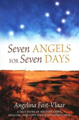 Seven Angels for Seven Days: A True Story of Mystery, Grief, Healing and God's Amazing Faithfulness  -     By: Angelina Fast-Vlaar