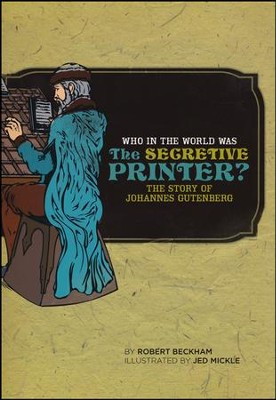 Who in the World Was the Secretive Printer? The Story of Johannes Gutenberg  -     By: Robert Beckham