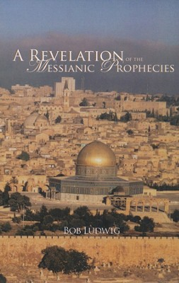 A Revelation of the Messianic Prophecies  -     By: Bob Ludwig