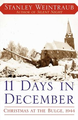 11 Days in December: Christmas at the Bulge, 1944 - eBook  -     By: Stanley Weintraub