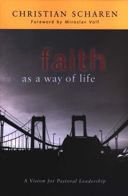Faith as a Way of Life: A Vision for Pastoral Leadership  -     By: Christian Scharen