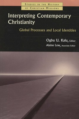 Interpreting Contemporary Christianity: Global Processes and Local Identities  -     By: Ogbu U. Kalu