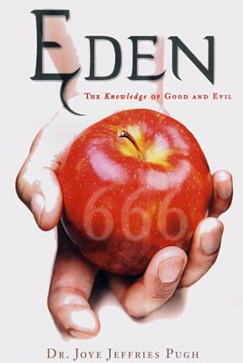 Eden: The Knowledge of Good and Evil 666  -     By: Dr. Joye Jeffries Pugh