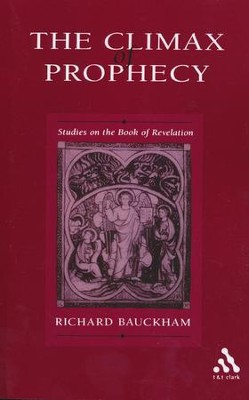 The Climax Of Prophecy: Studies on the Book of Revelation  -     By: Richard Bauckham