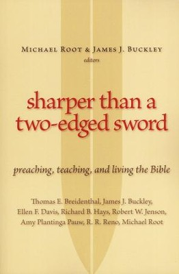 Sharper Than a Two-Edged Sword: Preaching, Teaching, and Living the Bible  -     Edited By: Michael Root, James J. Buckley     By: Edited by Michael Root & James J. Buckley