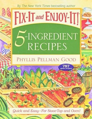 Fix-It and Enjoy-It! 5-Ingredient Recipes   -     By: Phyllis Good