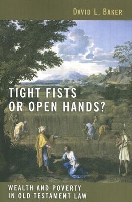 Tight Fists or Open Hands? Wealth and Poverty in Old Testament Law  -     By: David L. Baker