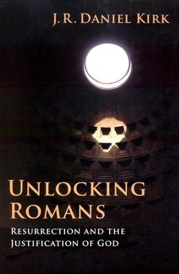 Unlocking Romans: Resurrection and the Justification of God  -     By: J.R. Daniel Kirk