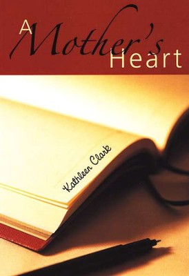 A Mother's Heart  -     By: Kathleen Clark