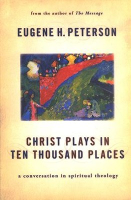Christ Plays in Ten Thousand Places, Volume 1: A Conversation in Spiritual Theology - Slightly Imperfect  -     By: Eugene H. Peterson