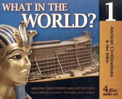 History Revealed: What in the World? Ancient Civlizations and the Bible - Volume 1 4 Audio CDs  -     Edited By: Gary Vaterlaus     By: Diana Waring