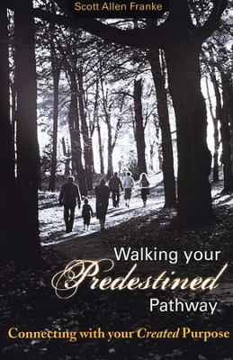 Walking Your Predestined Pathway  -     By: Scott Franke