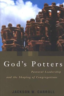 God's Potters: Pastoral Leadership and the Shaping of Congregations  -     By: Jackson W. Carroll