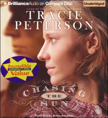 #1: Chasing the Sun: Land of the Lone Star Book One Unabridged Audiobook on CD - Value Priced Edition  -     By: Tracie Peterson, Renee Raudman