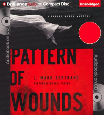 Pattern of Wounds Unabridged Audiobook on CD  -     By: J. Mark Bertrand