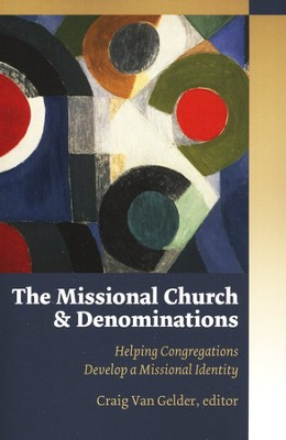 The Missional Church and Denominations: Helping Congregations Develop a Missional Identity  -     Edited By: Craig Van Gelder     By: Edited by Craig Van Gelder