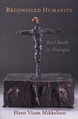 Reconciled Humanity: Karl Barth in Dialogue  -     By: Hans Vium Mikkelsen