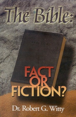 The Bible: Fact or Fiction?  -     By: Robert Witty