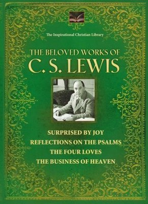 The Beloved Works of C.S. Lewis: Surprised By Joy  Reflections on the Psalms, The Four Loves  -