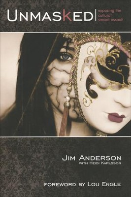 Unmasked: Exposing the Cultural Sexual Assault  -     By: Jim Anderson