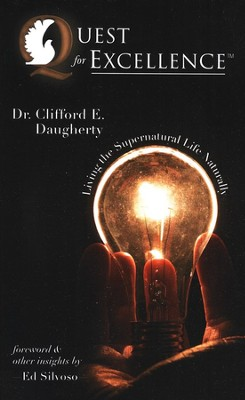 Quest for Excellence: Living the Supernatural Life Naturally  -     By: Clifford Daugherty