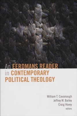 An Eerdmans Reader in Contemporary Political Theology  -     Edited By: William T. Cavanaugh, Jeffrey W. Bailey, Craig Hovey     By: Edited by W.T. Cavanaugh, J.W. Bailey & C. Hovey