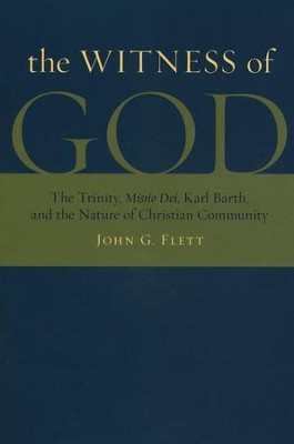 Witness of God: the Trinity, Missio Dei, Karl Barth, and the Nature of Christian Community  -     By: John G. Flett