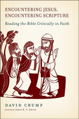 Encountering Jesus, Encountering Scripture: Reading the Bible Critically in Faith  -     By: David Crump
