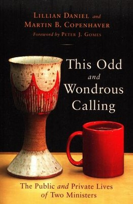 This Odd and Wondrous Calling: The Private and public Lives of Two Ministers  -     By: Lillian Daniel, Martin B. Copenhaver