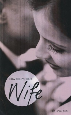 How to Love Your Wife  -     By: John Buri