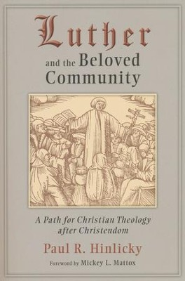 Luther and the Beloved Community: A Path for Christian Theology after Christendom  -     By: Paul R. Hinlicky