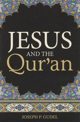 Jesus and the Qur'an, Tracts, 25    -     By: Joseph P. Gudel