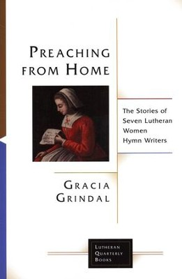 Preaching from Home: The Stories of Eight Lutheran Hymnwriters  -     By: Gracia Grindal