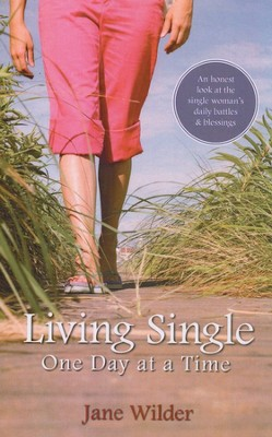 Living Single One Day at a Time: An Honest Look at the Single Woman's Daily Battles and Blessings  -     By: Jane Wilder