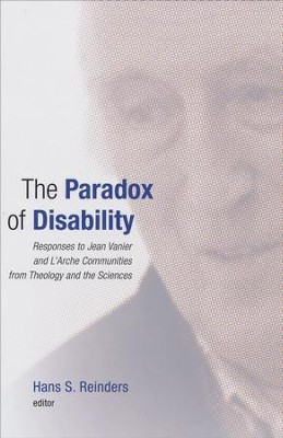 The Paradox of Disability: Responses to Jean Vanier from Theology and the Sciences  -     By: Hans S. Reinders