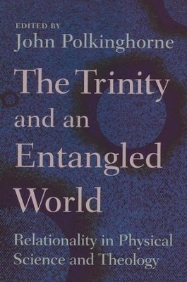 The Trinity and an Entangled World: Relationality in Physical Science and Theology  -     Edited By: John Polkinghorne     By: John Polkinghorne, ed.