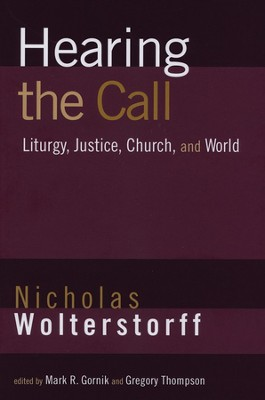 Hearing the Call: Liturgy, Justice, Church, and World  -     By: Nicholas Wolterstorff