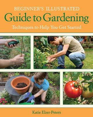 52 How-tos Every New Gardener Needs to Know Beginner's Illustrated Guide to Gardening  -     By: Cool Springs Press