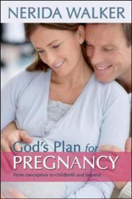 God's Plan For Your Pregnancy: From Conception to Childbirth and Beyond  -     By: Nerida Walker