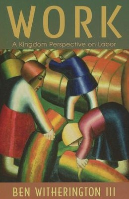 Work: A Kingdom Perspective on Labor  -     By: Ben Witherington III