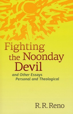 Fighting the Noonday Devil: And Other Essays Personal and Theological  -     By: R.R. Reno
