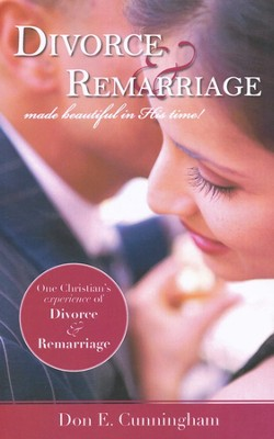 Divorce & Remarriage Made Beautiful in His Time  -     By: Don Cunningham