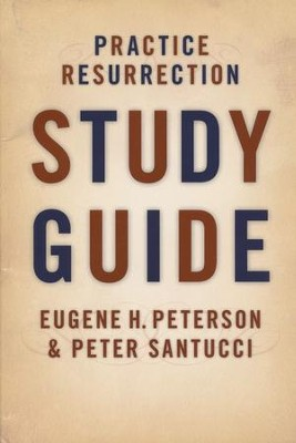 Practice Resurrection Study Guide  -     By: Eugene H. Peterson, Peter Santucci