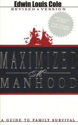 Maximized Manhood, Revised: A Guide to Family Survival   -     By: Edwin Louis Cole